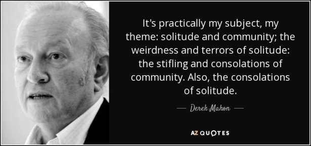 quote-it-s-practically-my-subject-my-theme-solitude-and-community-the-weirdness-and-terrors-derek-mahon-112-0-038